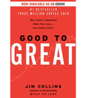 Good to Great: Why some companies make the leap....and others don't - Jim Collins