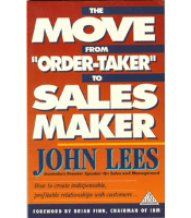 The Move from Order-Taker to Sales Maker - John Lees